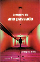 Philip K. Dick Now Wait For Last Year cover A ESPERA DO ANO PASSADO