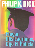 Philip K. Dick Flow my Tears the Policeman Said cover FLUYAN MIS LAGRIMAS DIJO EL POLICIA