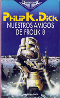 Philip K. Dick Our Friends From Frolix 8 cover NUESTROS AMIGOS DE FROLIK 8
