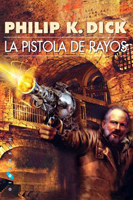 Philip K. Dick The Zap Gun cover LA PISTOLA DE RAYOS